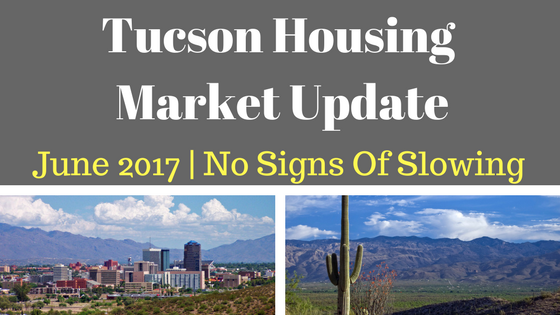 Tucson Housing Market Update June 2017